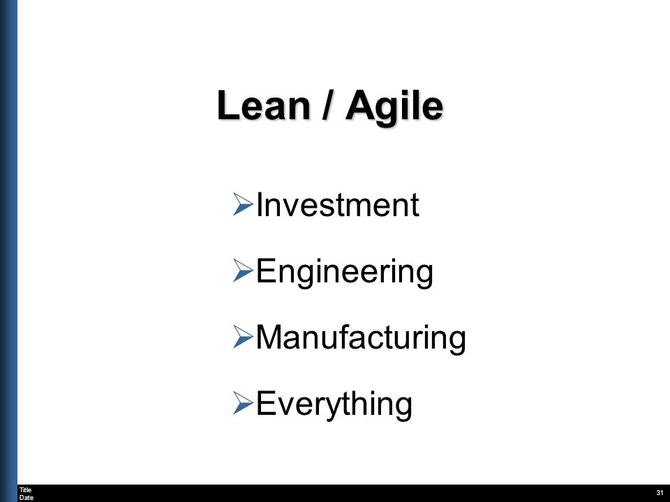 Title Date Lean / Agile Investment Engineering Manufacturing Everything 31