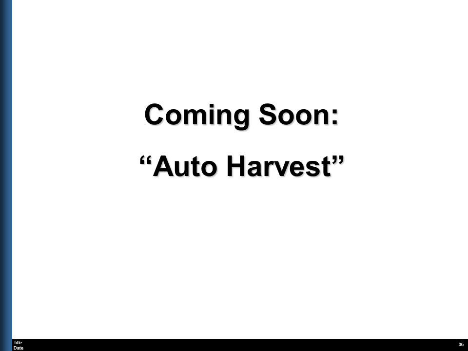 Title Date 36 Coming Soon: Auto Harvest