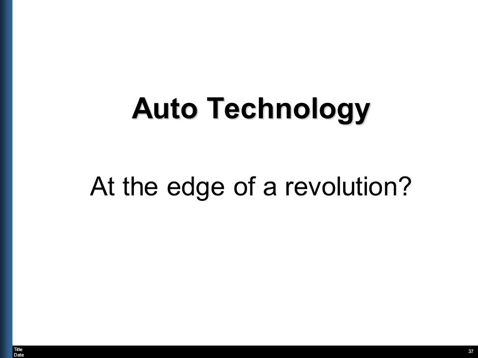 Title Date 37 Auto Technology At the edge of a revolution?