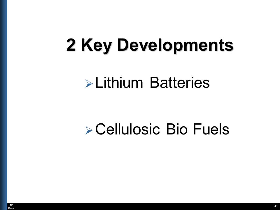 Title Date 49 2 Key Developments Lithium Batteries Cellulosic Bio Fuels