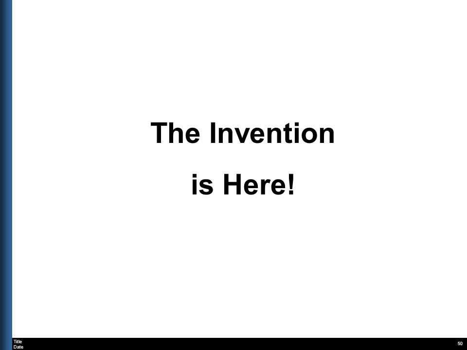 Title Date 50 The Invention is Here!