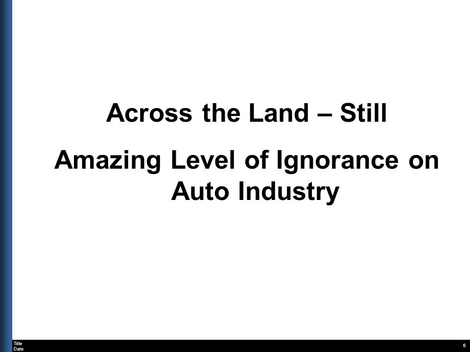 Title Date Across the Land – Still Amazing Level of Ignorance on Auto Industry 6