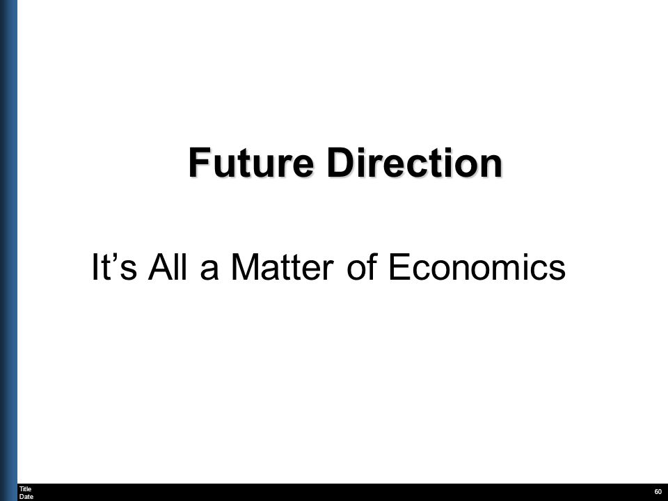 Title Date 60 Future Direction Its All a Matter of Economics