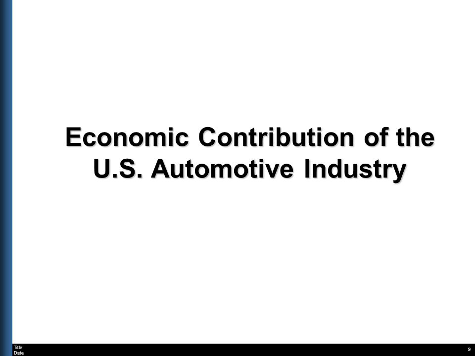Title Date Economic Contribution of the U.S. Automotive Industry 9