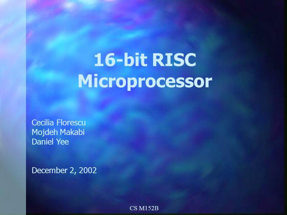 DMY 16-bit RISC Microprocessor Cecilia Florescu Mojdeh Makabi Daniel Yee December 2, 2002 CS M152B