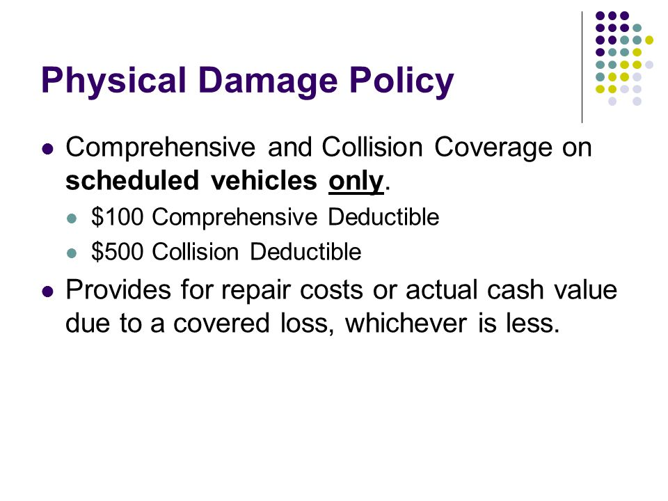 Physical Damage Policy Comprehensive and Collision Coverage on scheduled vehicles only.