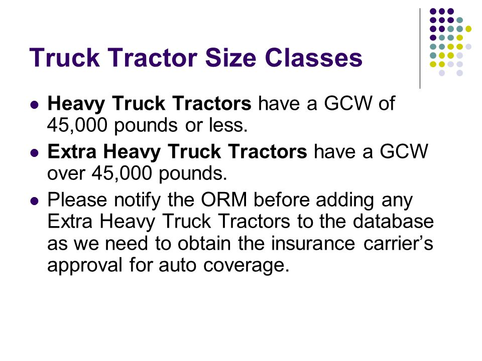 Truck Tractor Size Classes Heavy Truck Tractors have a GCW of 45,000 pounds or less.