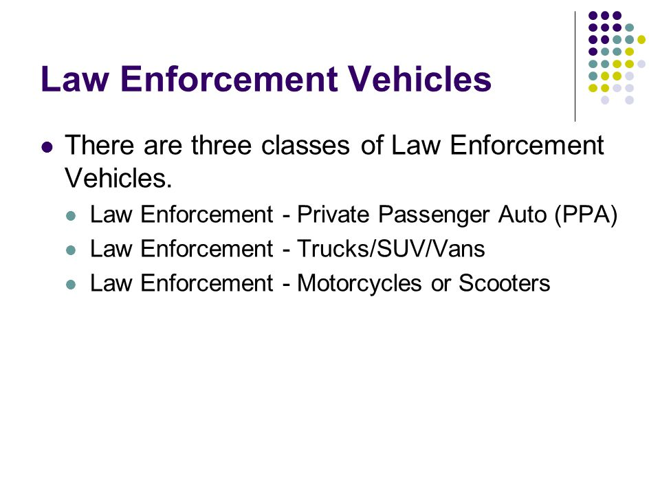 Law Enforcement Vehicles There are three classes of Law Enforcement Vehicles.