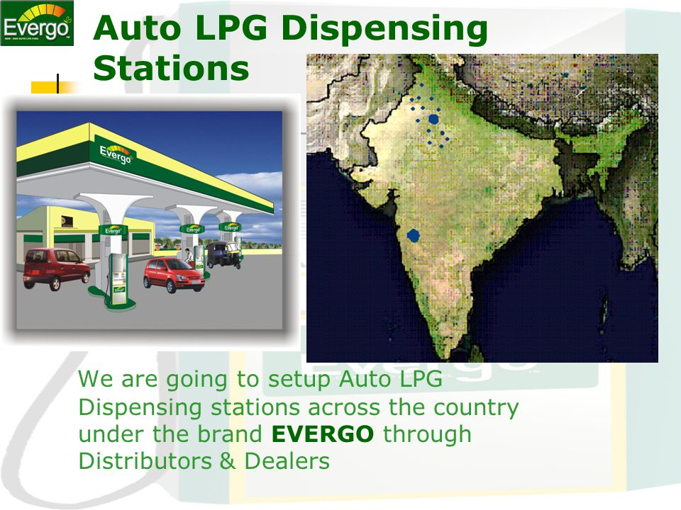 Increasing Demand of Auto LPG World wide the acceptance of Auto LPG can be gauged from the fact that 10 million vehicles are supported by 40,000 Auto LPG filling stations.