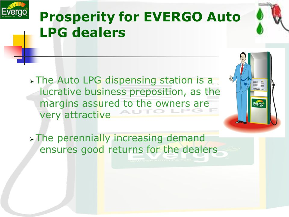 You too can become an EVERGO Auto LPG dealer If you:- Are financially sound. Enjoy a good reputation in the market. Posses open non agriculture land o