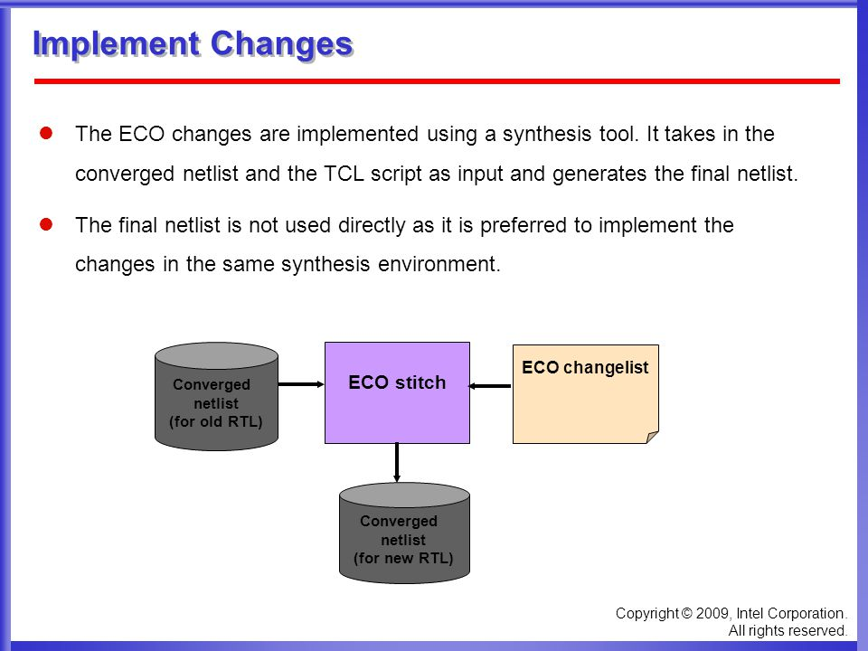 Copyright © 2009, Intel Corporation. All rights reserved. Implement Changes The ECO changes are implemented using a synthesis tool. It takes in the co
