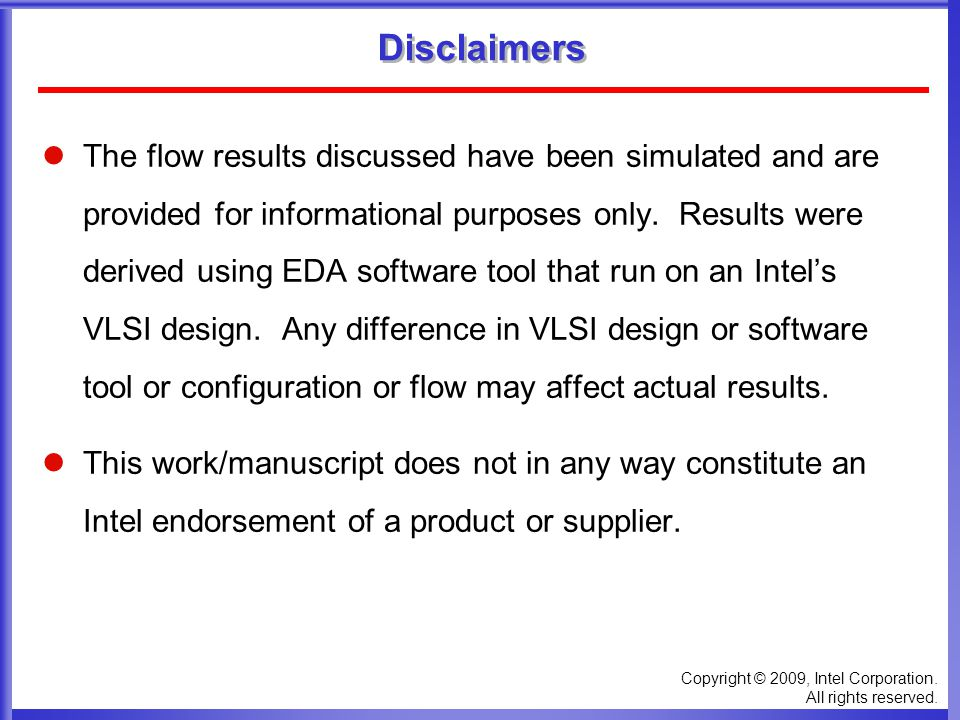 Copyright © 2009, Intel Corporation. All rights reserved. Disclaimers The flow results discussed have been simulated and are provided for informationa