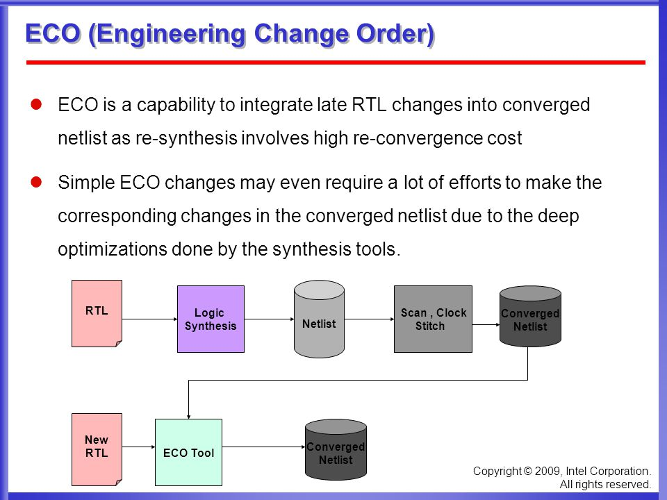 Copyright © 2009, Intel Corporation. All rights reserved. ECO (Engineering Change Order) ECO is a capability to integrate late RTL changes into conver