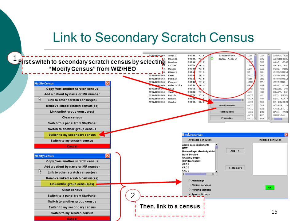 15 Link to Secondary Scratch Census 1 Then, link to a census 2 First switch to secondary scratch census by selecting Modify Census from WIZ/HEO