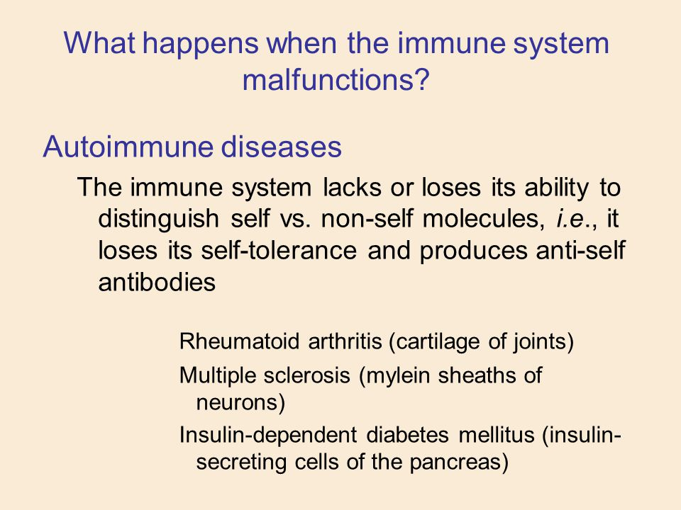 Autoimmune diseases The immune system lacks or loses its ability to distinguish self vs. non-self molecules, i.e., it loses its self-tolerance and pro