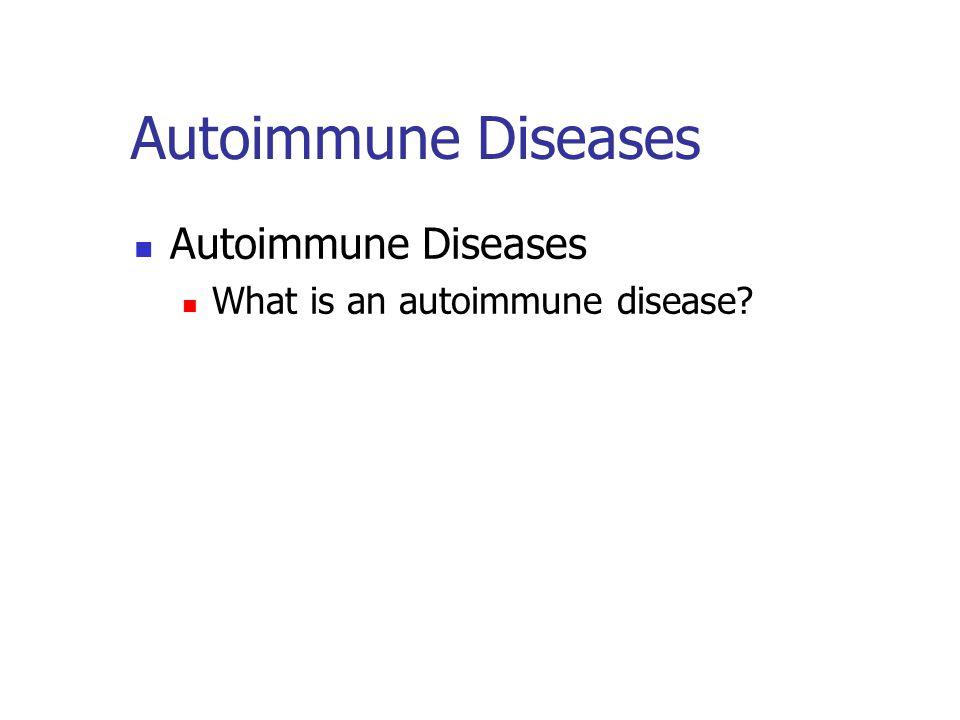 Autoimmune Diseases What is an autoimmune disease?