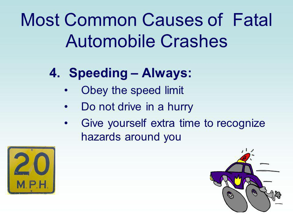 Most Common Causes of Fatal Automobile Crashes 4.Speeding – Always: Obey the speed limit Do not drive in a hurry Give yourself extra time to recognize
