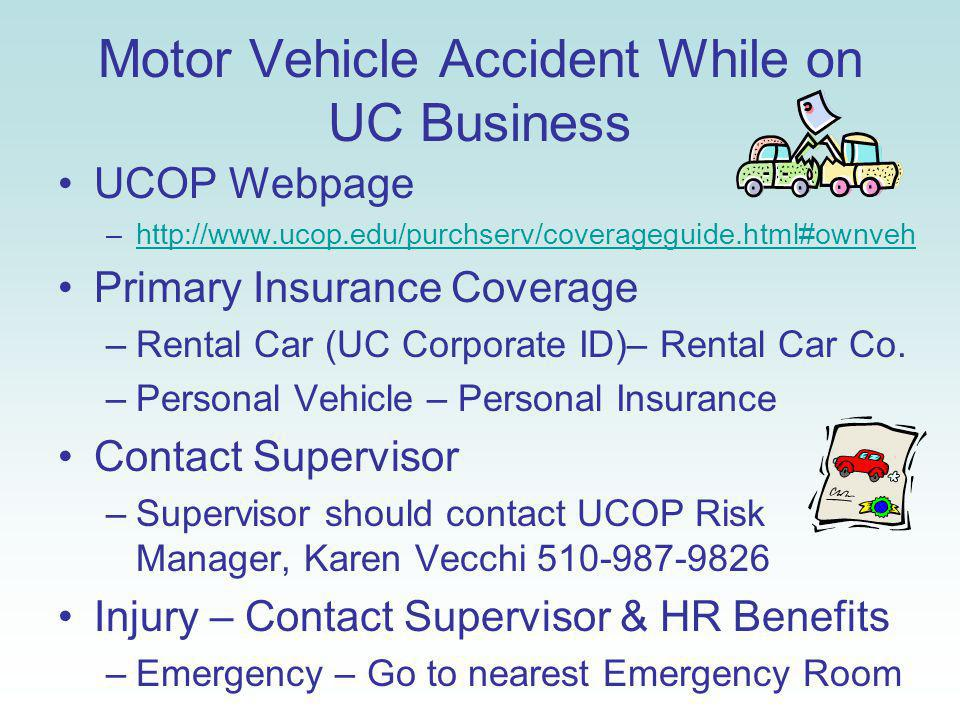 Motor Vehicle Accident While on UC Business UCOP Webpage –http://www.ucop.edu/purchserv/coverageguide.html#ownvehhttp://www.ucop.edu/purchserv/coverag