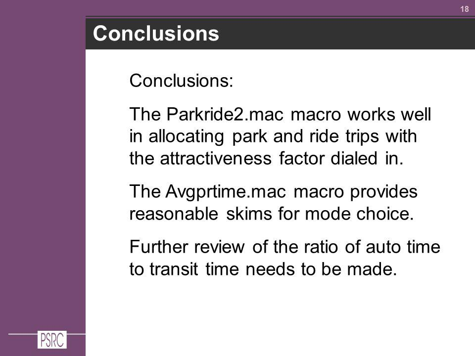 18 Conclusions Conclusions: The Parkride2.mac macro works well in allocating park and ride trips with the attractiveness factor dialed in.