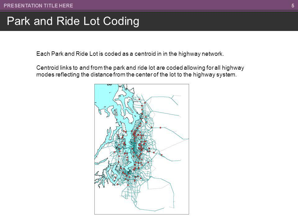 55PRESENTATION TITLE HERE Each Park and Ride Lot is coded as a centroid in in the highway network.