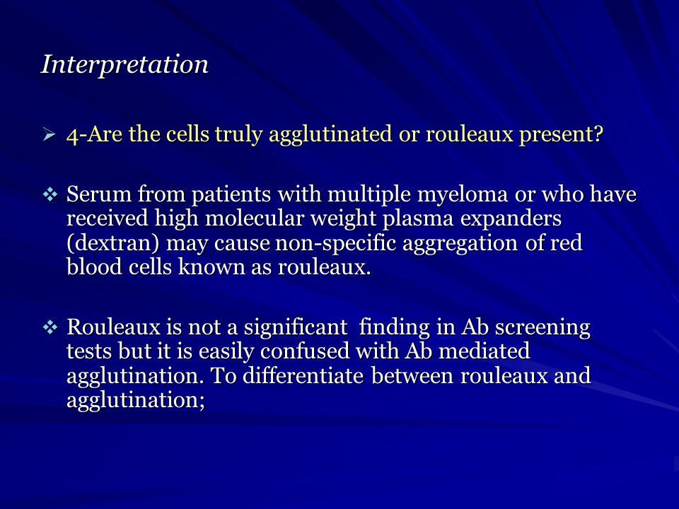 Interpretation 4-Are the cells truly agglutinated or rouleaux present? 4-Are the cells truly agglutinated or rouleaux present? Serum from patients wit