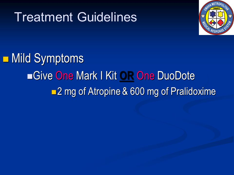 Treatment Guidelines Mild Symptoms Mild Symptoms Give One Mark I Kit OR One DuoDote Give One Mark I Kit OR One DuoDote 2 mg of Atropine & 600 mg of Pr