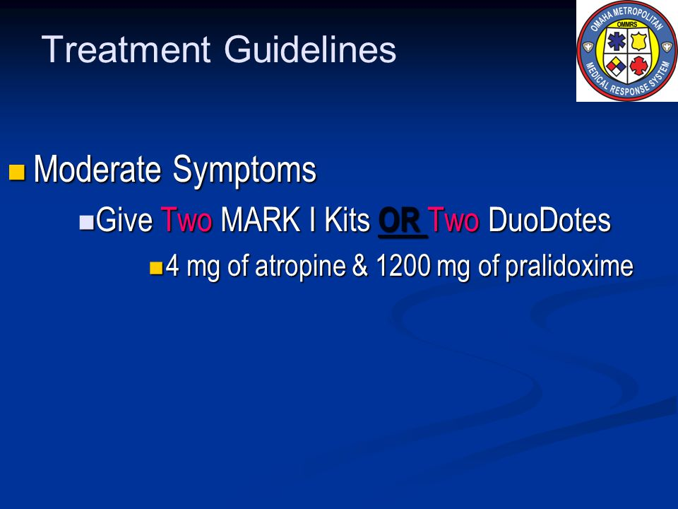 Treatment Guidelines Moderate Symptoms Moderate Symptoms Give Two MARK I Kits OR Two DuoDotes Give Two MARK I Kits OR Two DuoDotes 4 mg of atropine &