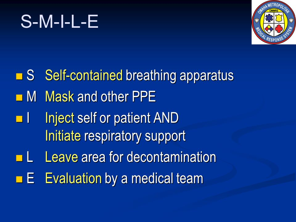 S-M-I-L-E S Self-contained breathing apparatus S Self-contained breathing apparatus MMask and other PPE MMask and other PPE IInject self or patient AN