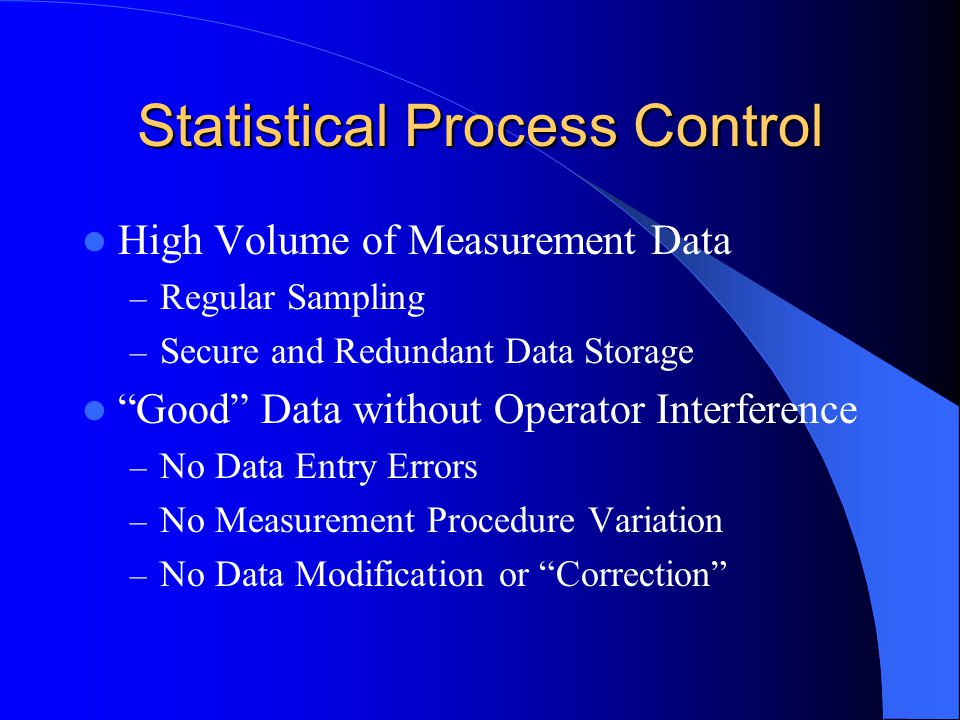 Statistical Process Control High Volume of Measurement Data – Regular Sampling – Secure and Redundant Data Storage Good Data without Operator Interfer