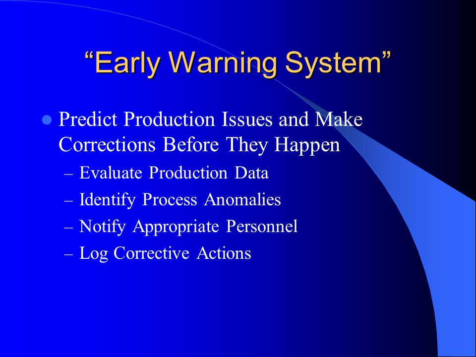Early Warning System Predict Production Issues and Make Corrections Before They Happen – Evaluate Production Data – Identify Process Anomalies – Notif
