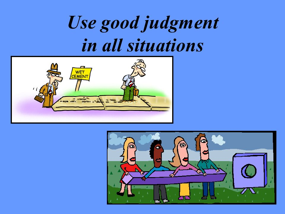 Use good judgment in all situations