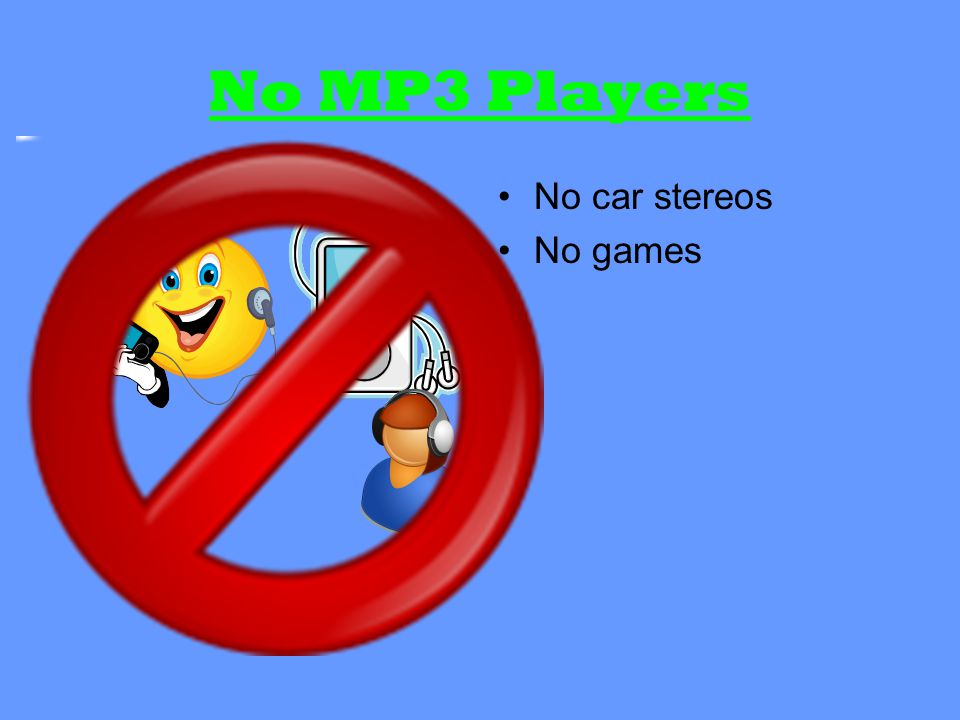 No MP3 Players No car stereos No games