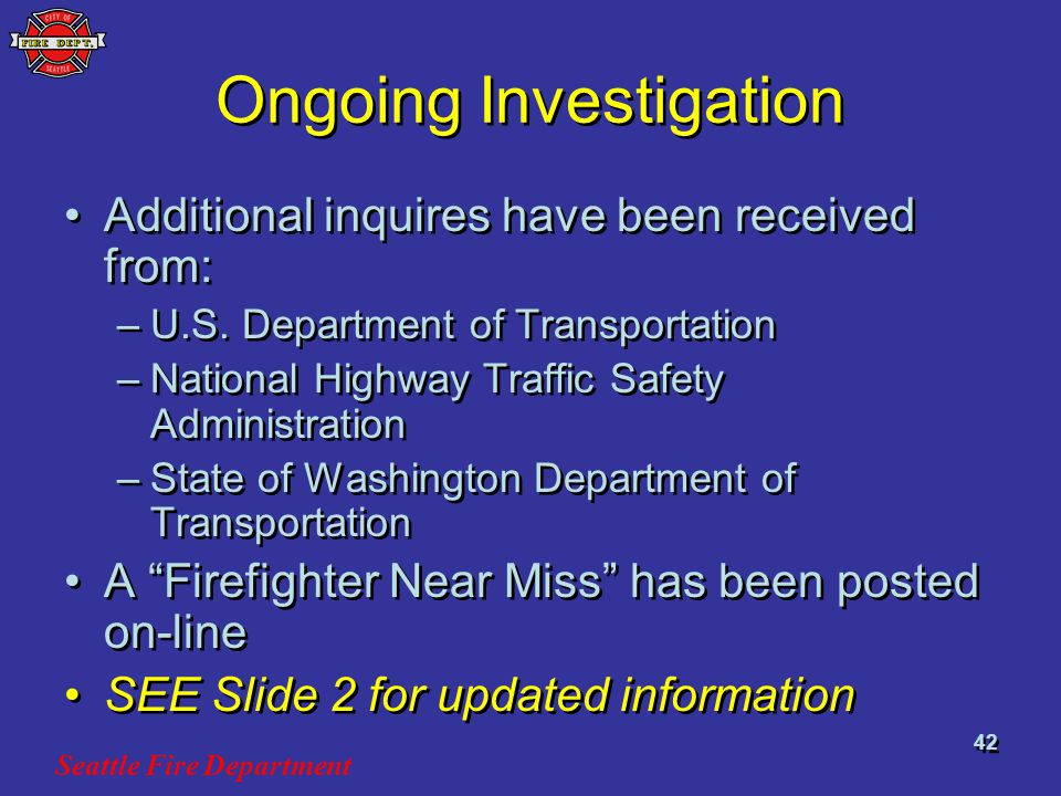 Seattle Fire Department 42 Ongoing Investigation Additional inquires have been received from: –U.S.