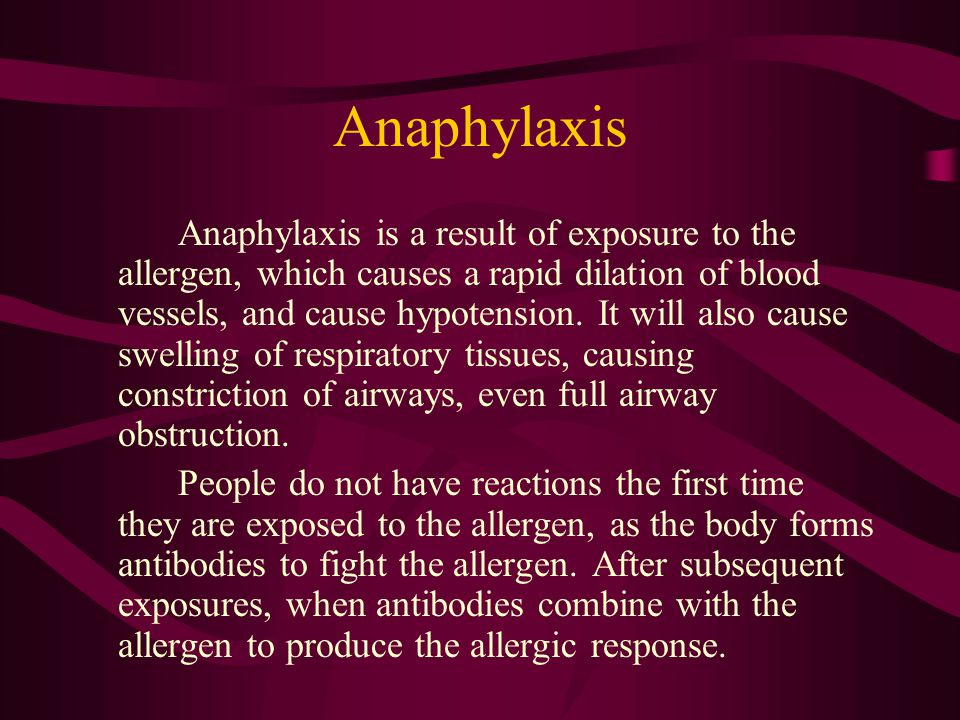 Anaphylaxis Anaphylaxis is a result of exposure to the allergen, which causes a rapid dilation of blood vessels, and cause hypotension. It will also c
