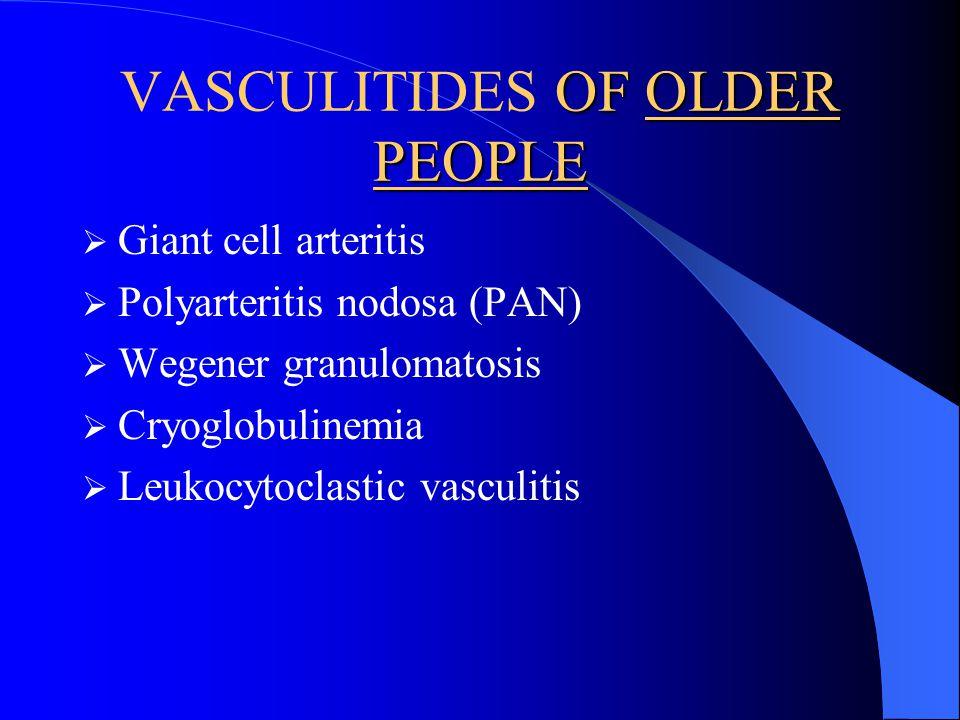 OF OLDER PEOPLE VASCULITIDES OF OLDER PEOPLE Giant cell arteritis Polyarteritis nodosa (PAN) Wegener granulomatosis Cryoglobulinemia Leukocytoclastic vasculitis
