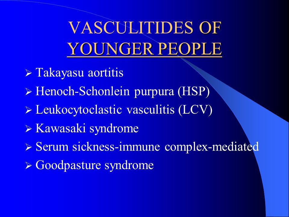 OF YOUNGER PEOPLE VASCULITIDES OF YOUNGER PEOPLE Takayasu aortitis Henoch-Schonlein purpura (HSP) Leukocytoclastic vasculitis (LCV) Kawasaki syndrome
