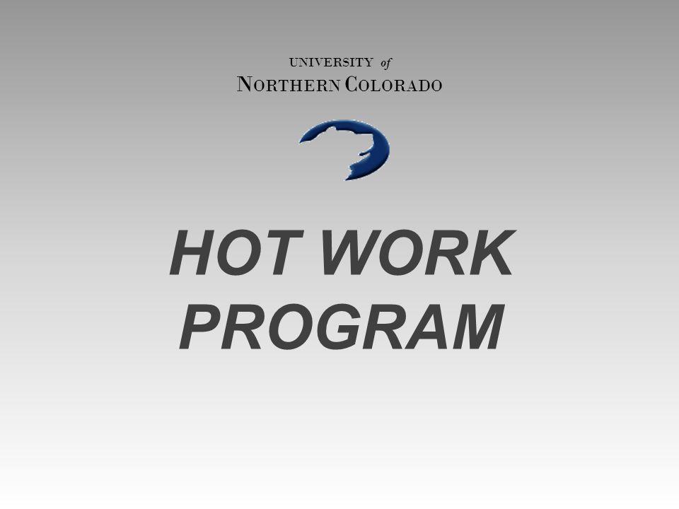 HOT WORK PROGRAM UNIVERSITY of N ORTHERN C OLORADO