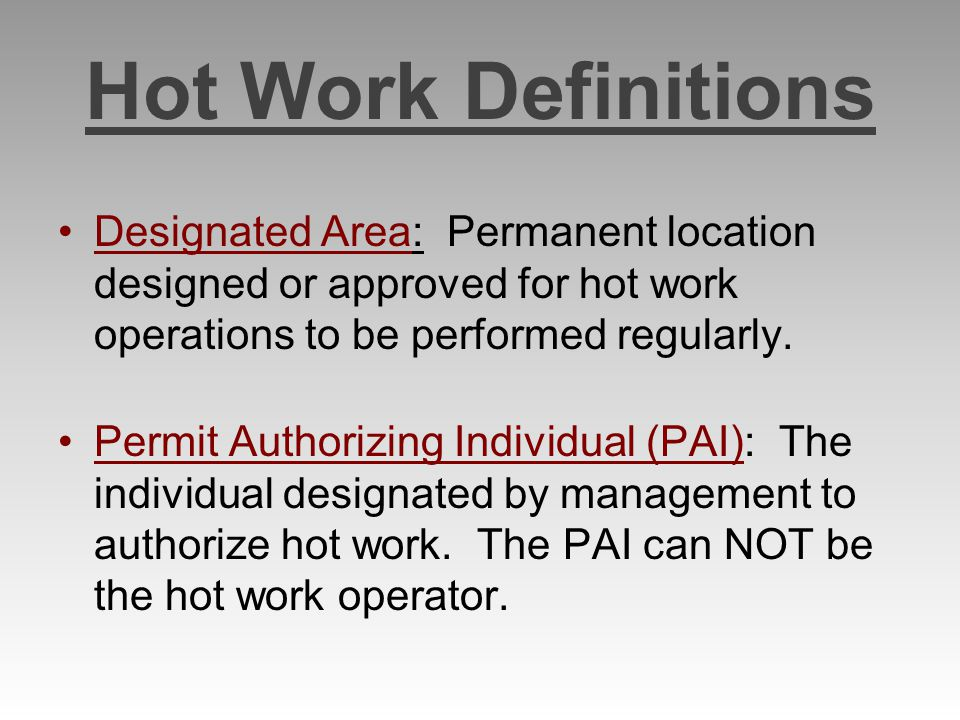 Hot Work Definitions Designated Area: Permanent location designed or approved for hot work operations to be performed regularly.