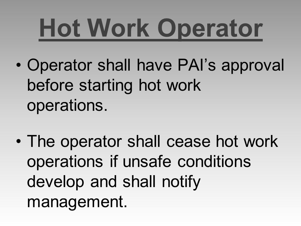 Hot Work Operator Operator shall have PAIs approval before starting hot work operations.