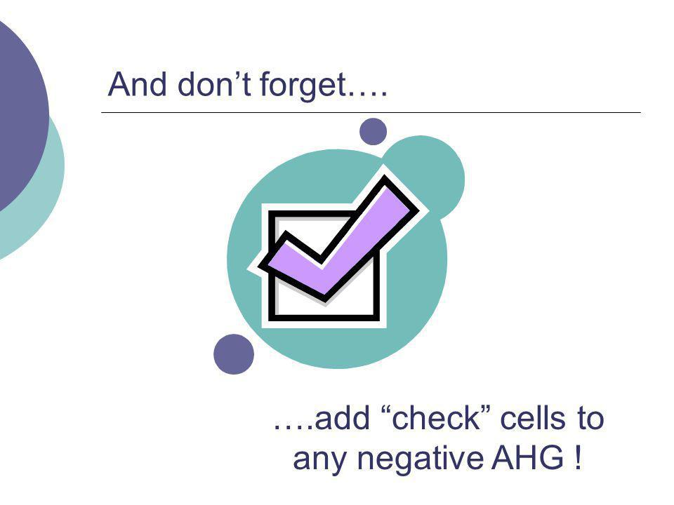 And dont forget…. ….add check cells to any negative AHG !