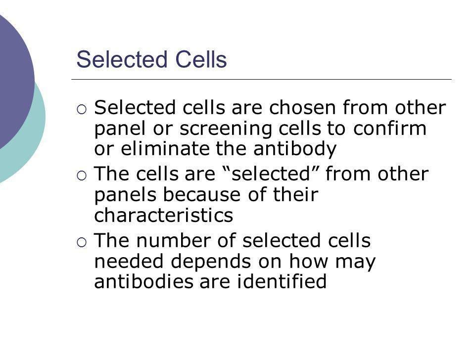 Selected Cells Selected cells are chosen from other panel or screening cells to confirm or eliminate the antibody The cells are selected from other pa