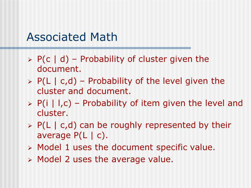 Associated Math P(c | d) – Probability of cluster given the document. P(L | c,d) – Probability of the level given the cluster and document. P(i | l,c)