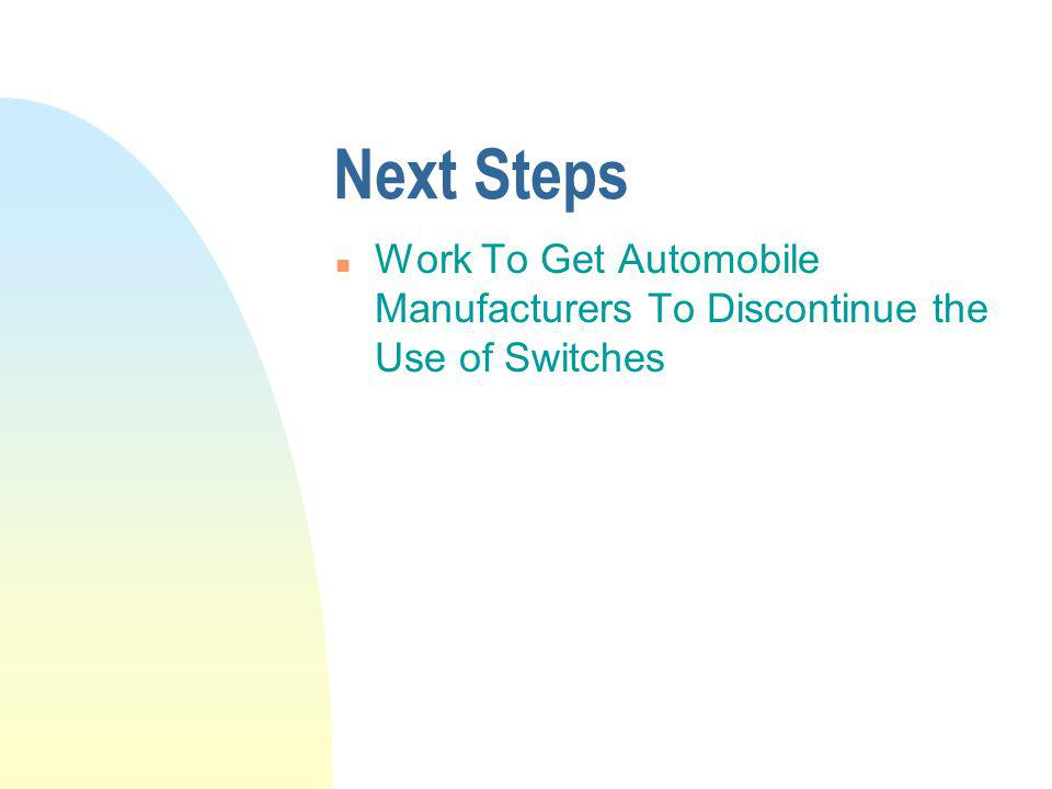 Next Steps n Work To Get Automobile Manufacturers To Discontinue the Use of Switches