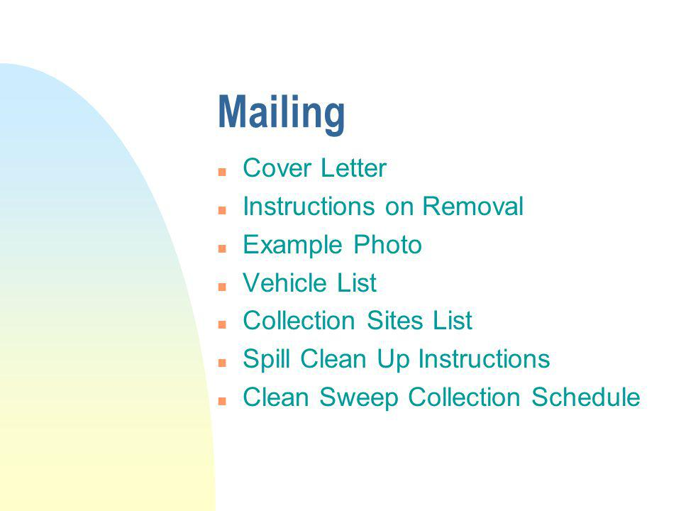 Mailing n Cover Letter n Instructions on Removal n Example Photo n Vehicle List n Collection Sites List n Spill Clean Up Instructions n Clean Sweep Collection Schedule