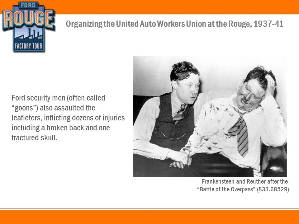 Organizing the United Auto Workers Union at the Rouge, 1937-41 Ford security men (often called goons) also assaulted the leafleters, inflicting dozens of injuries including a broken back and one fractured skull.