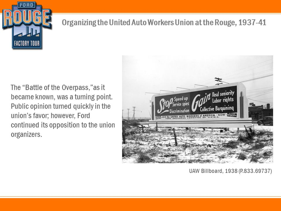 Organizing the United Auto Workers Union at the Rouge, 1937-41 The Battle of the Overpass,as it became known, was a turning point.