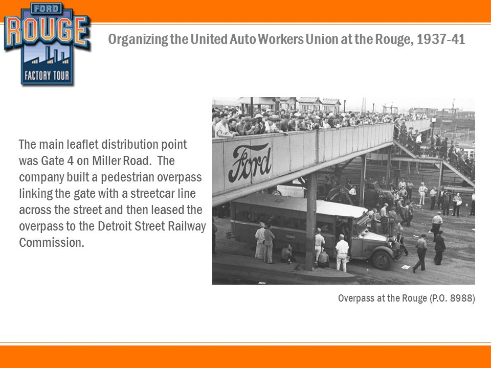 Organizing the United Auto Workers Union at the Rouge, 1937-41 The main leaflet distribution point was Gate 4 on Miller Road.