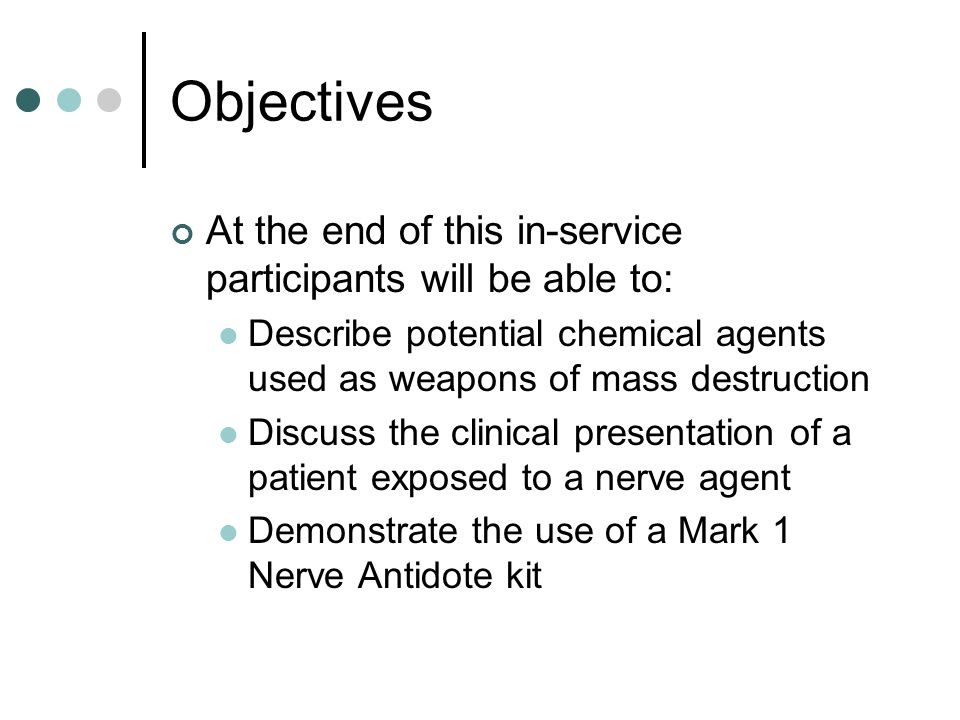 Objectives At the end of this in-service participants will be able to: Describe potential chemical agents used as weapons of mass destruction Discuss