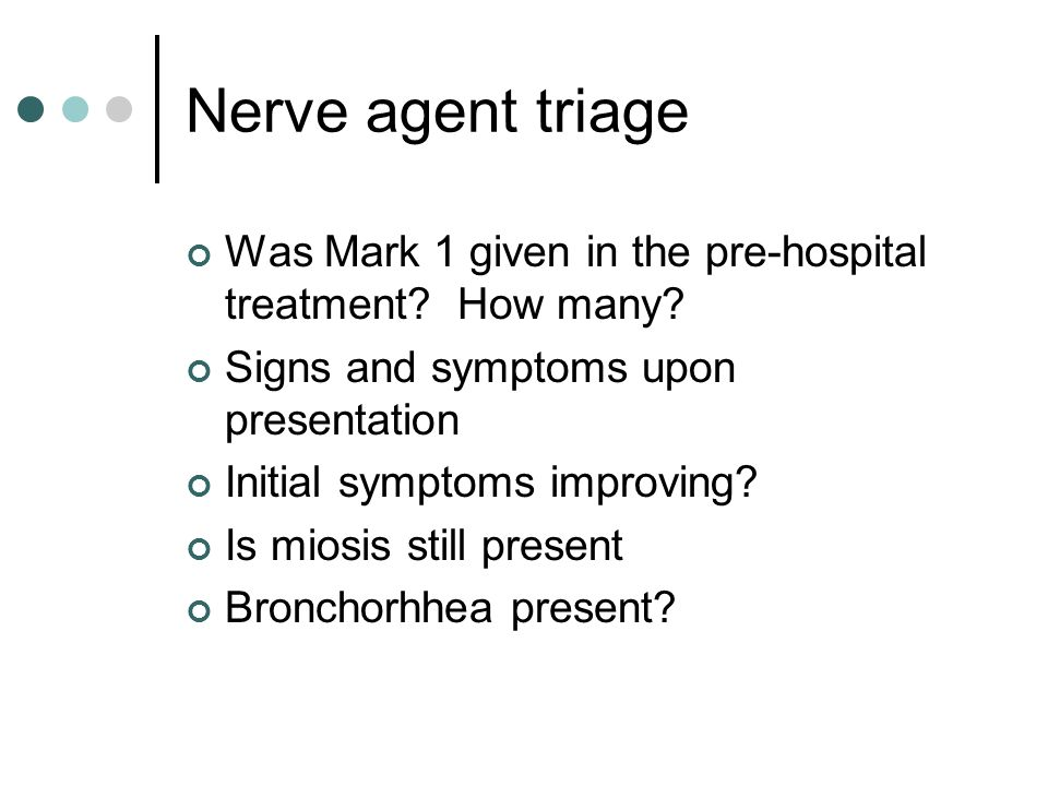Nerve agent triage Was Mark 1 given in the pre-hospital treatment? How many? Signs and symptoms upon presentation Initial symptoms improving? Is miosi