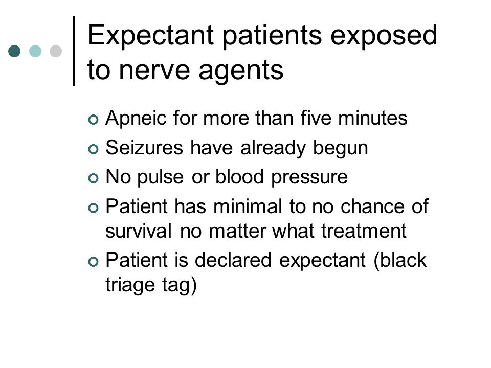 Expectant patients exposed to nerve agents Apneic for more than five minutes Seizures have already begun No pulse or blood pressure Patient has minima